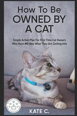 book-How to Be Owned by a Cat-Simple Action Plan for First Time Cat Owners Who Have No Idea What They Are Getting Into