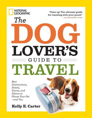 book-The Dog Lover's Guide to Travel-Best Destinations, Hotels, Events, and Advice to Please Your Pet - And You